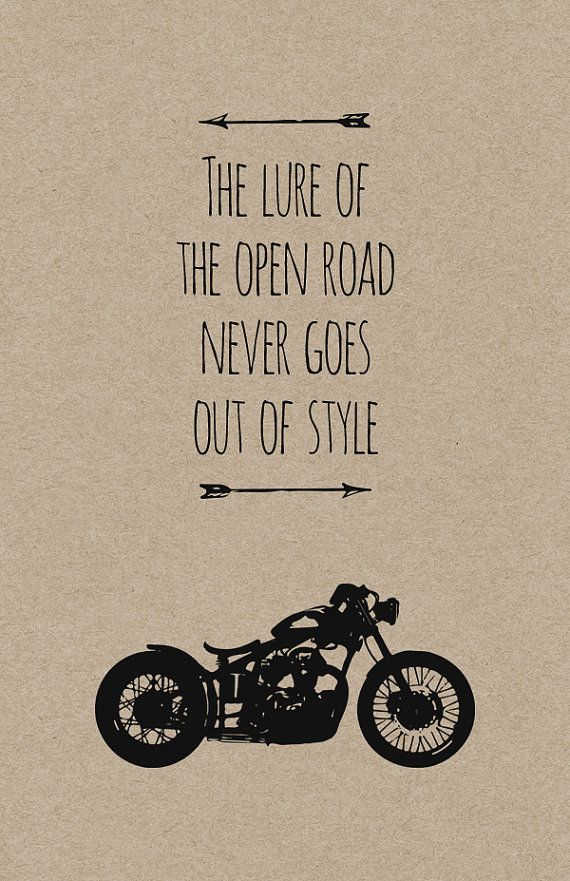 Motorcycle Quotes The Lure Of The Open Road Never Goes Out Of Style  Limited Edition .
