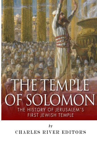 The Temple of Solomon: The History of Jerusalem's First Jewish