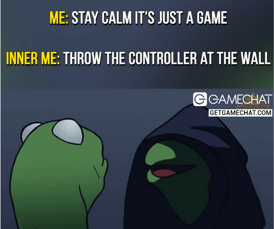 Me Stay Calm It S Just A Game Inner Me Throw The Controller At The Wall Kermitthefrog Evil Gamer Just A Game Inner Me Geek Life