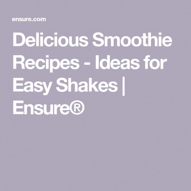 Delicious Smoothie Recipes - Ideas for Easy Shakes | Ensure® #ensuresmoothierecipes