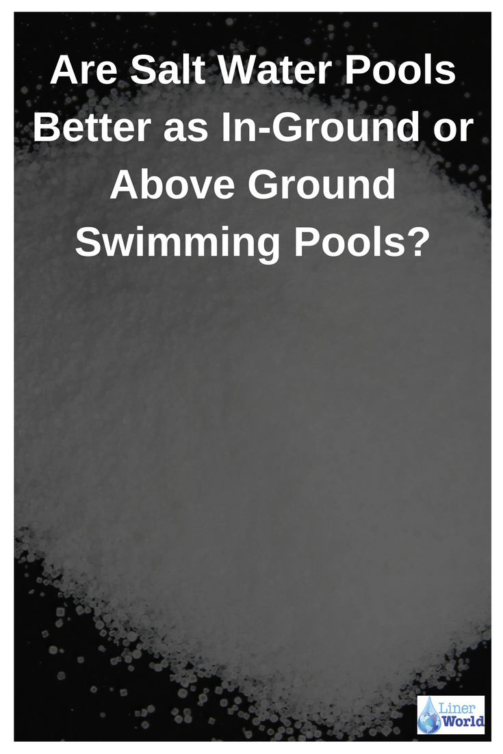 The Advantages And Disadvantages Of A Salt Water Pool System Linerworld Blog With Images Saltwater Pool Best Above Ground Pool Water