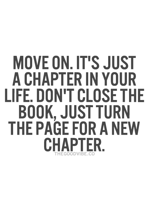 Move On Its Just A Chapter In Your Life Dont Close The Book