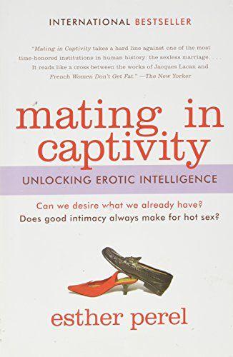 Mating in Captivity: Unlocking Erotic Intelligence by Est..