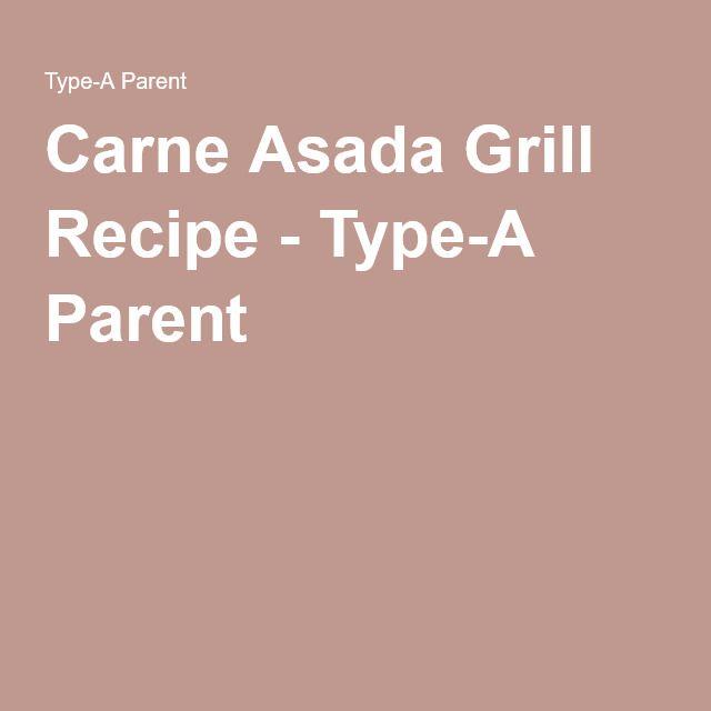 Carne Asada Grill Recipe - Type-A Parent