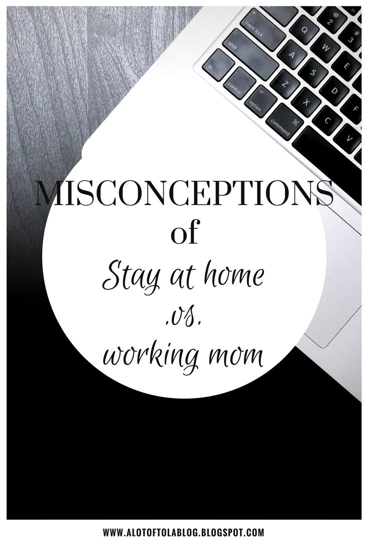 Difference between being a stay at home Mom versus being a working ...