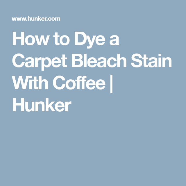 How To Dye A Carpet Bleach Stain With Coffee Hunker Dye Carpet Stain Carpet