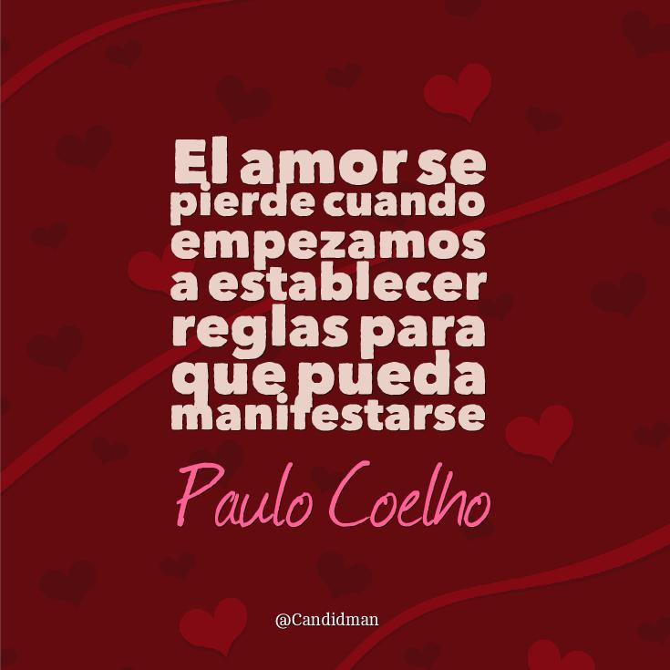 """""""El #Amor se pierde cuando empezamos a establecer reglas para que pueda manifestarse"""". #PauloCoelho #FrasesCelebres @candidman"""