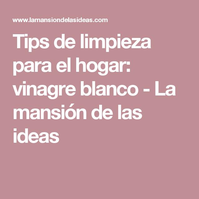 Tips de limpieza para el hogar: vinagre blanco - La mansión de las ideas