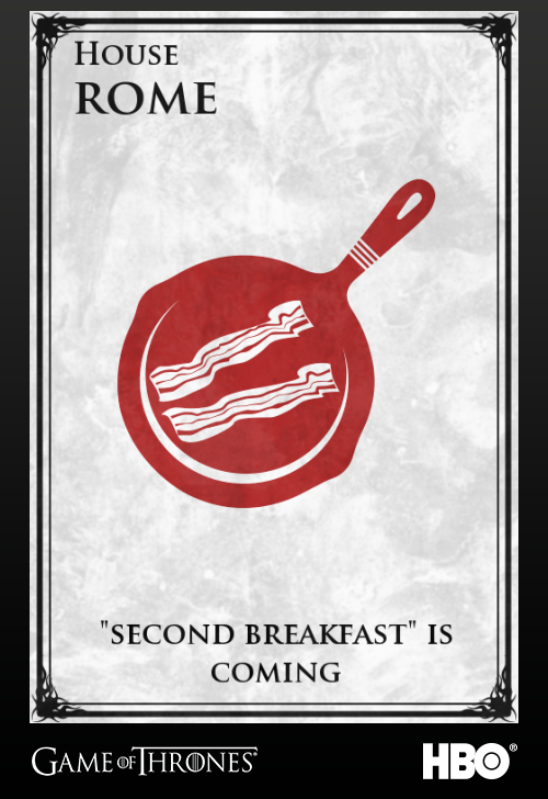 "House Rome ... Our words, ""'Second Breakfast' is coming."""
