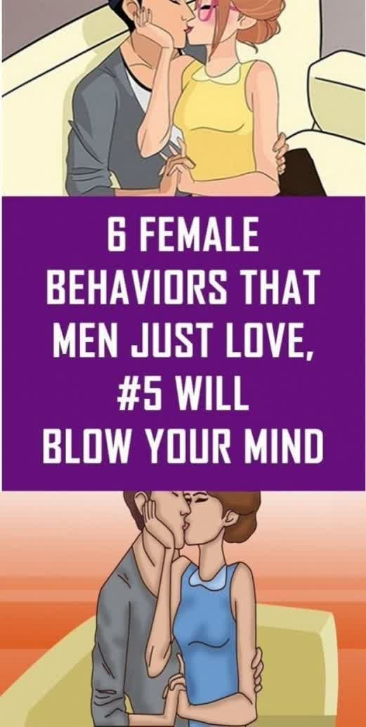 6 Female Behaviors Men Can't Resist !