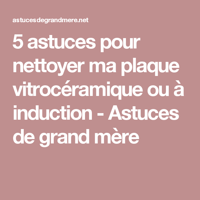 5 astuces pour nettoyer ma plaque vitroc ramique ou induction astuces de grand m re pinterest. Black Bedroom Furniture Sets. Home Design Ideas