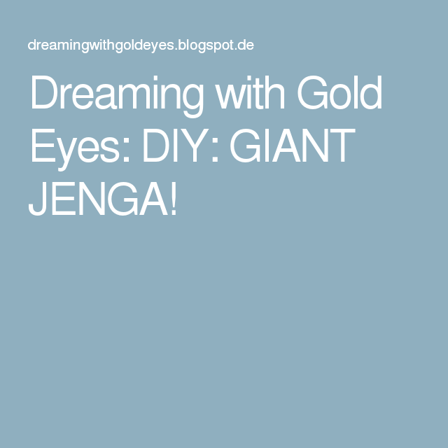Dreaming with Gold Eyes: DIY: GIANT JENGA!