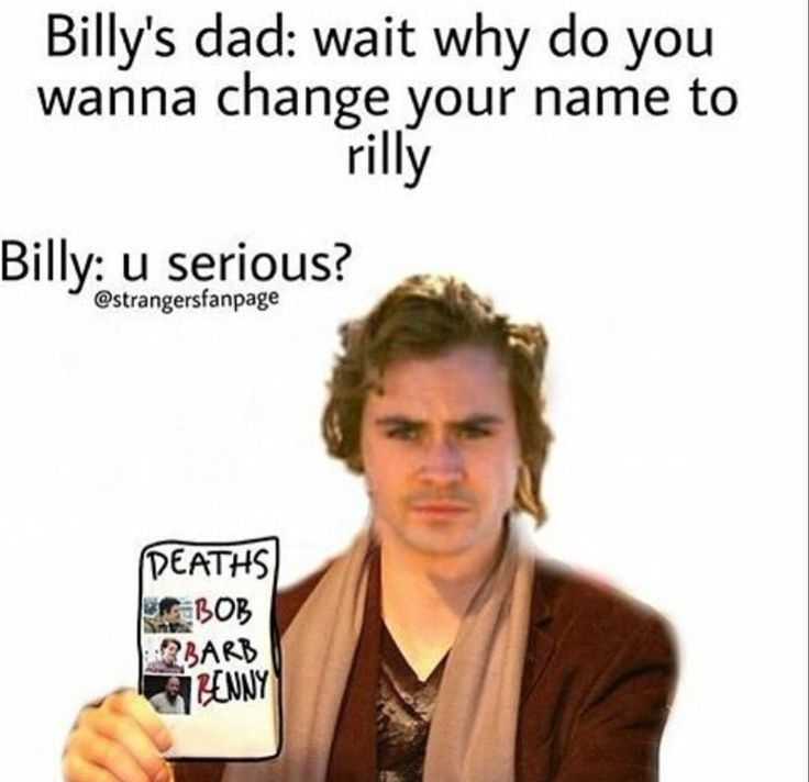 Billy is in danger. I feel u Billy. I'm in danger too #strangerdanger