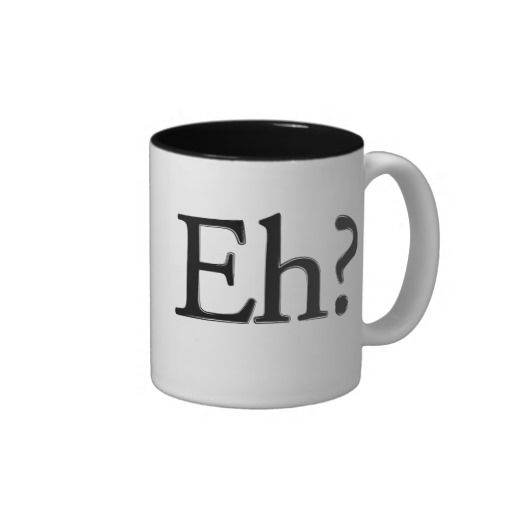 Eh Coffee Mug A Special Design Request From My Canadian Born Hubby