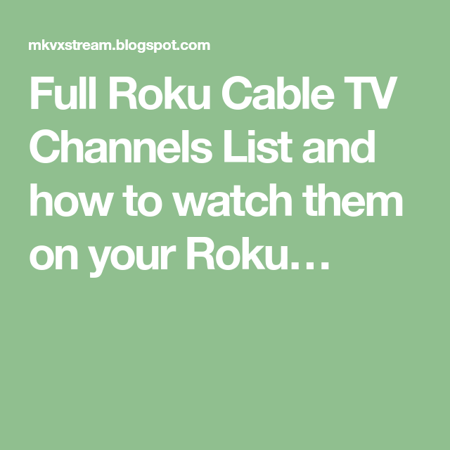 Full Roku Cable Tv Channels List And How To Watch Them On Your Roku Cable Tv Tv Channel List Tv Channels