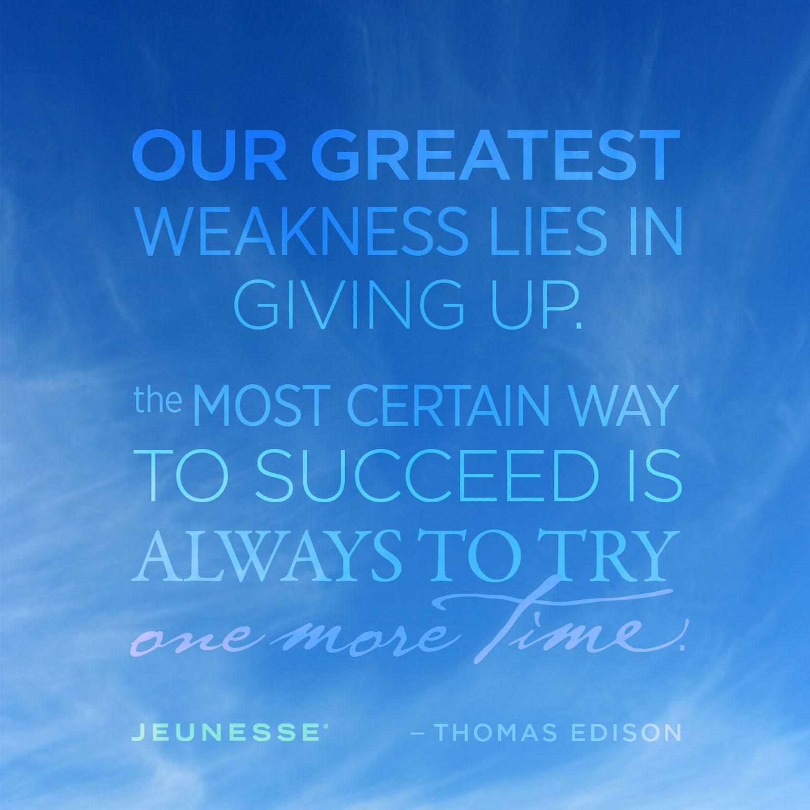 Most Inspirational Quotes About Not Giving Up: Our Greatest Weakness Lies In Giving Up. The Most Certain