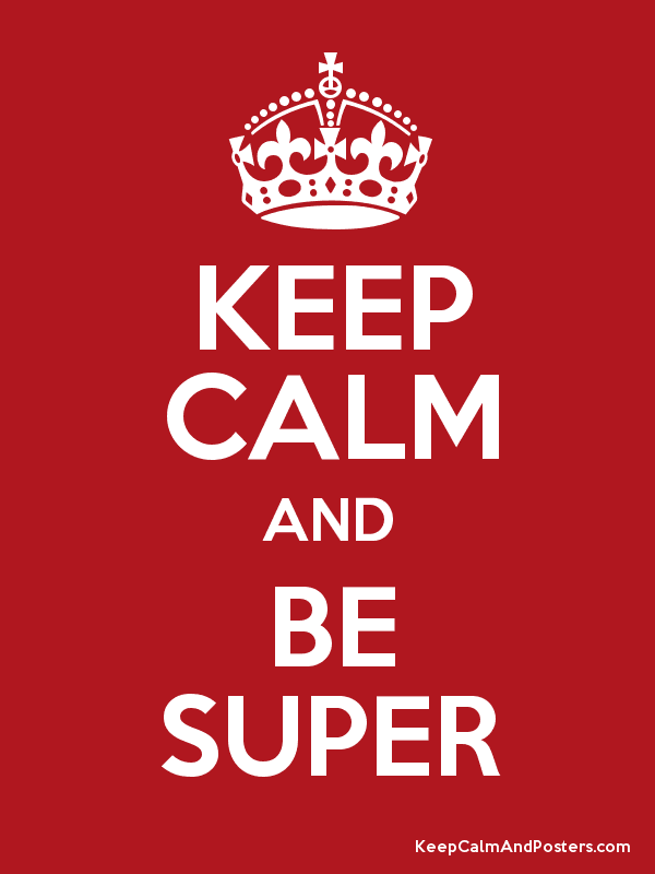 Keep Calm and Be Super