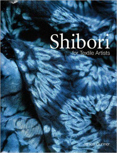 Shibori For Textile Artists: Janice Gunner: 9781568363806: Books - Amazon.ca