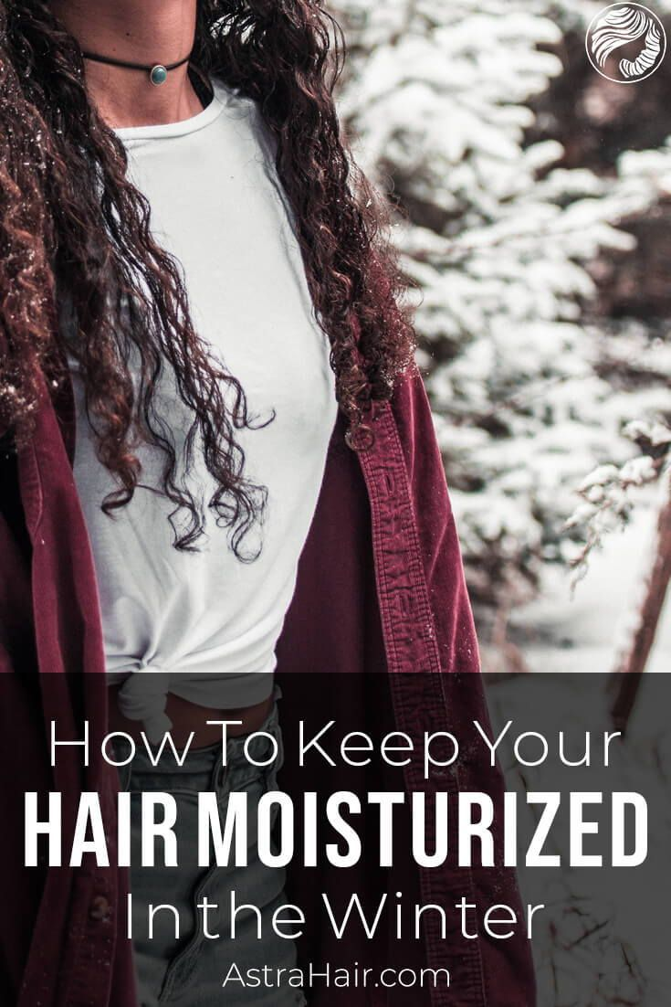 How to Keep your Hair Moisturized in the Winter Long