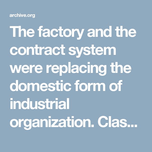 The Factory And The Contract System Were Replacing The Domestic Form Of Industrial Organization Class Demarcation Was Be Young America Contract Organization