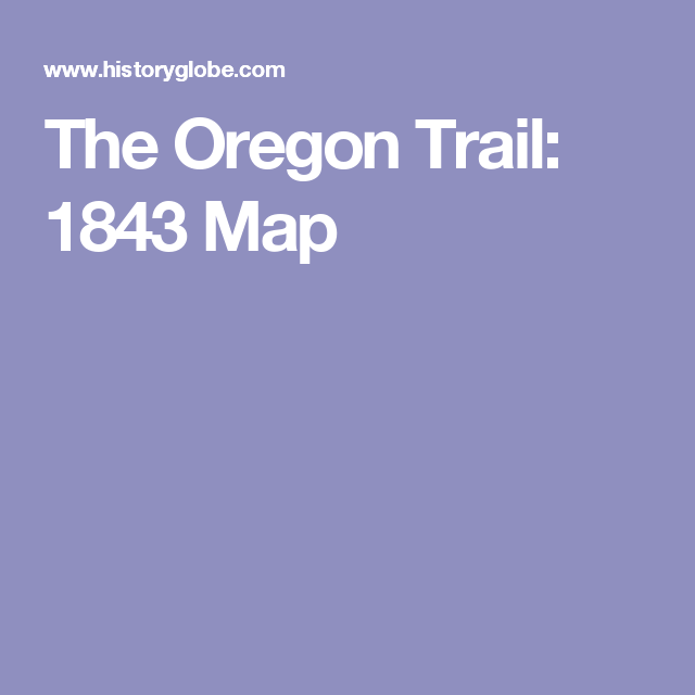The Oregon Trail 1843 Map  Land of Enchantment and Santa Fe