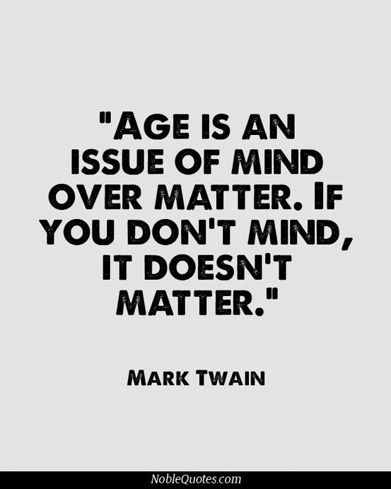 Noble Quotes Read Collect And Share Quotes Aging Quotes Mark Twain Quotes Mind Over Matter