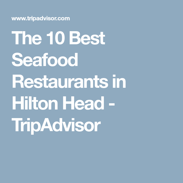 The 10 Best Seafood Restaurants In Hilton Head Tripadvisor