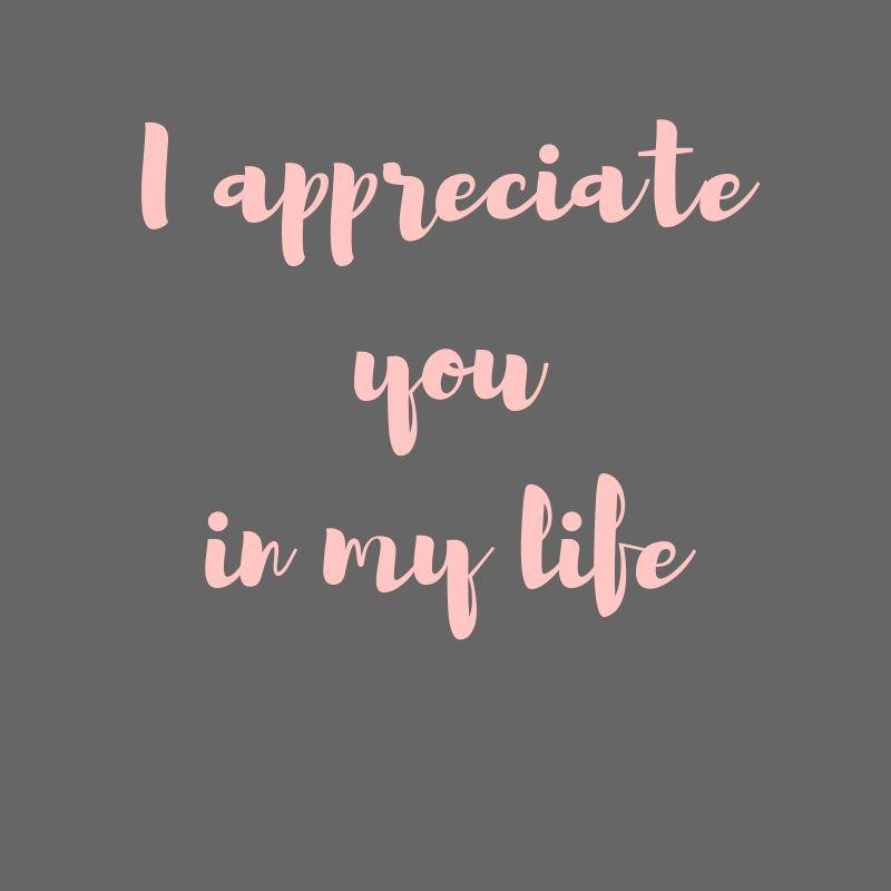 I Appreciate You In My Life Love Quote Www Reasonswhyilove Com