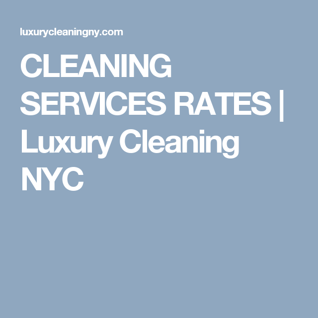 CLEANING SERVICES RATES | Luxury Cleaning NYC | Cleaning ...