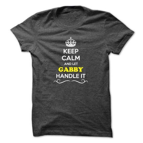 Keep Calm and Let GABBY Handle it - #wifey shirt #sweater weather. TAKE IT => https://www.sunfrog.com/Movies/Keep-Calm-and-Let-GABBY-Handle-it.html?68278