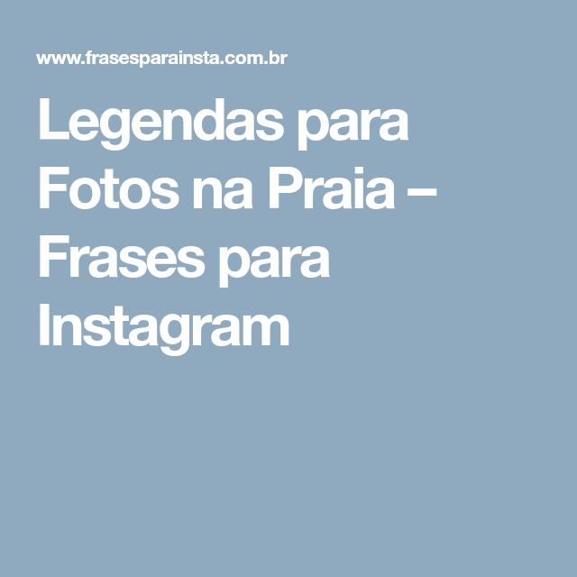 Legendas Para Fotos Na Praia Frases Para Instagram