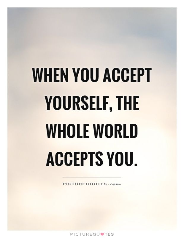 When you accept yourself, the whole world accepts you. Picture