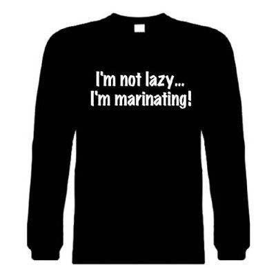 Funny Long Sleeve T-Shirts (I'M NOT LAZY...I'M MARINATING ...