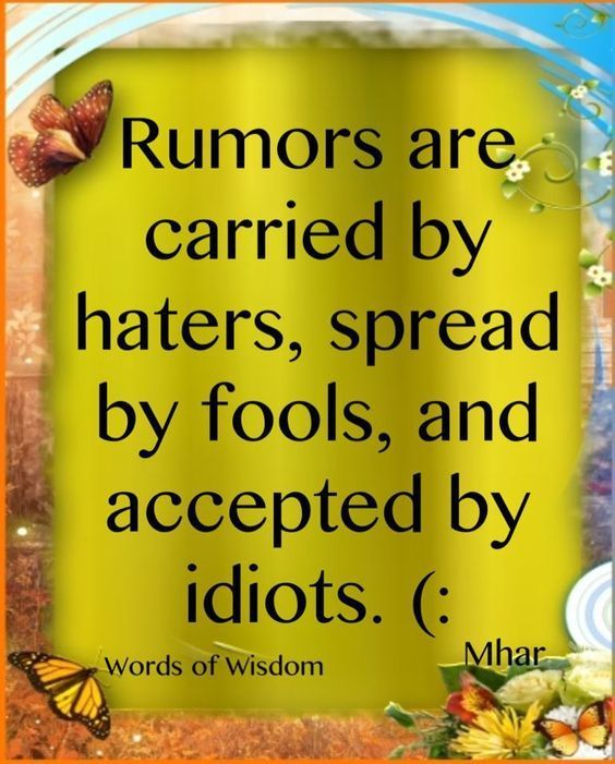 Rumors Are Carried By Haters, Spread By Fools And Accepted By Idiots