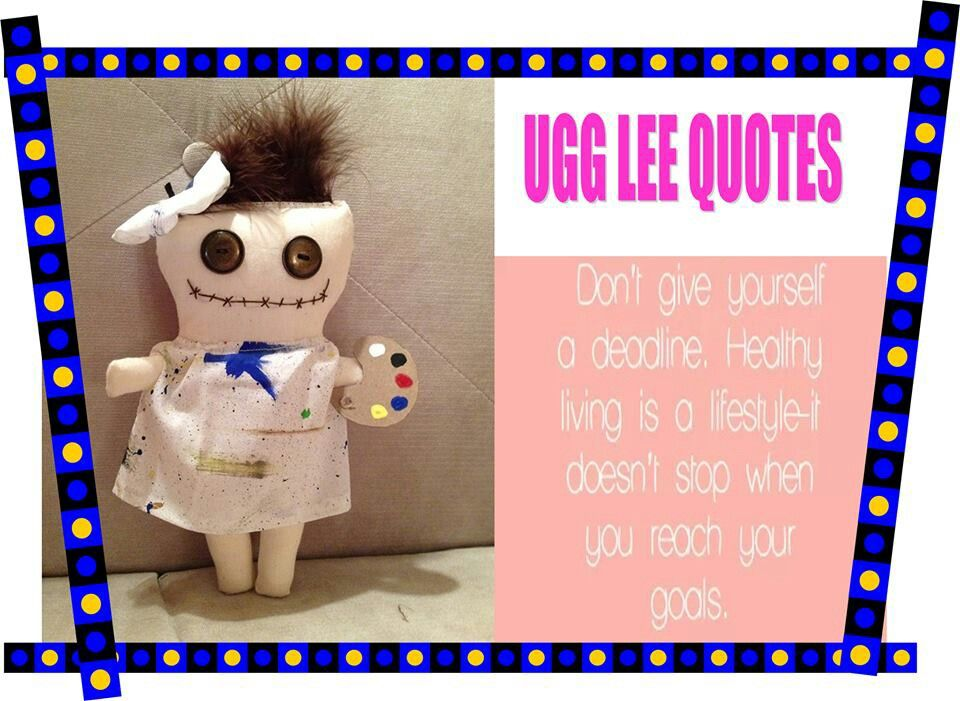 Ugg Lee dolls can make you smile & are also inspiring, too.