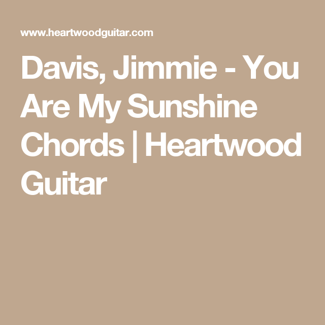 Davis, Jimmie - You Are My Sunshine Chords   Heartwood Guitar ...