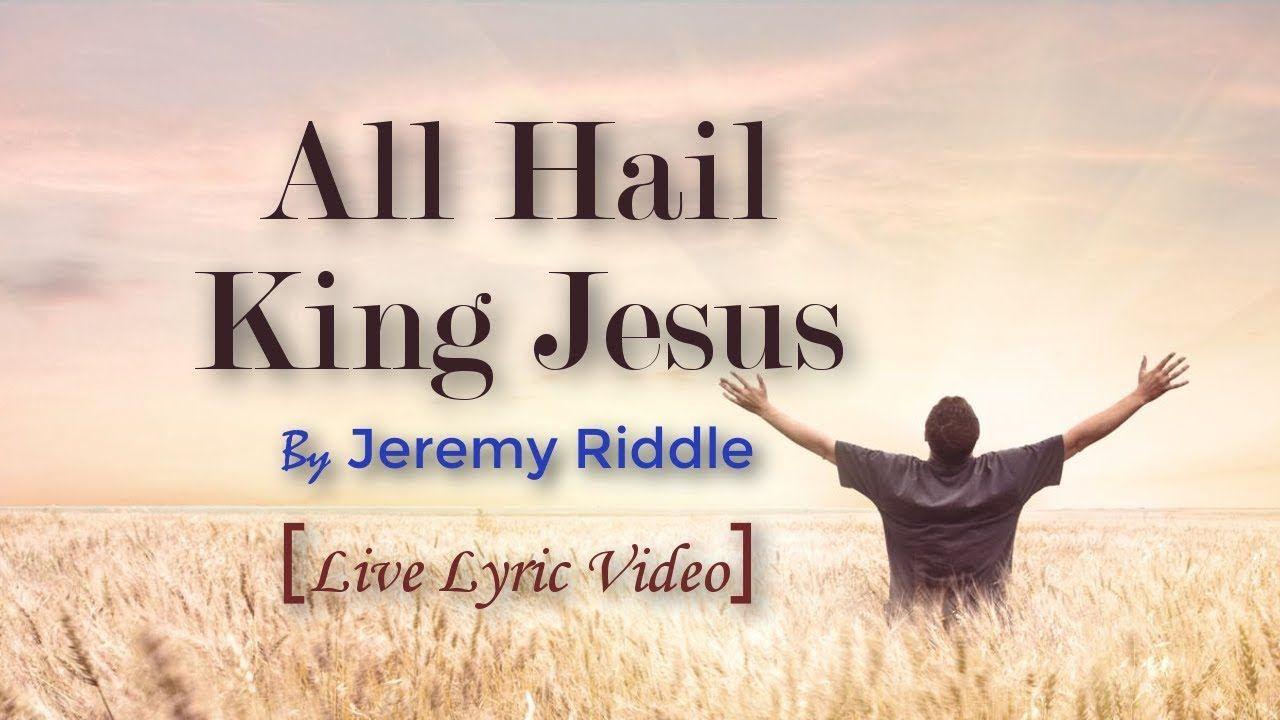ALL HAIL KING JESUS BY JEREMY RIDDLE LIVE VIDEO LYRICS