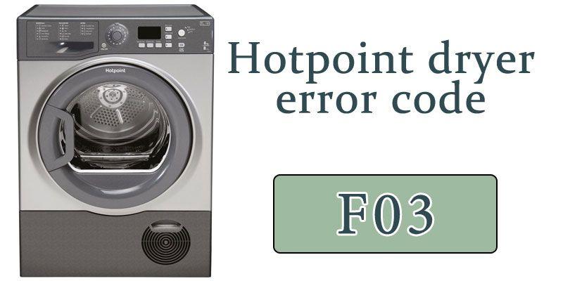 Hotpoint Tumble Dryer Error Code F03 Hotpoint Dryer Hotpoint Error Code
