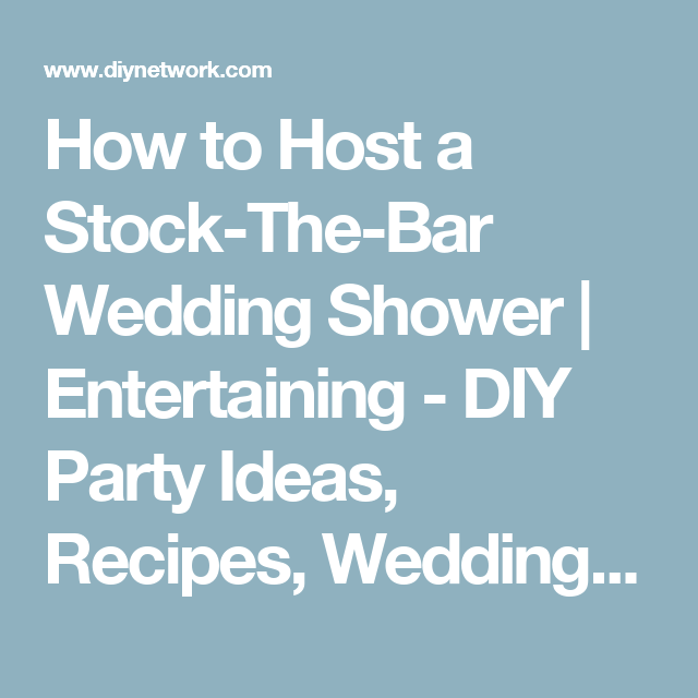 6fa1a3142 How to Host a Stock-The-Bar Wedding Shower