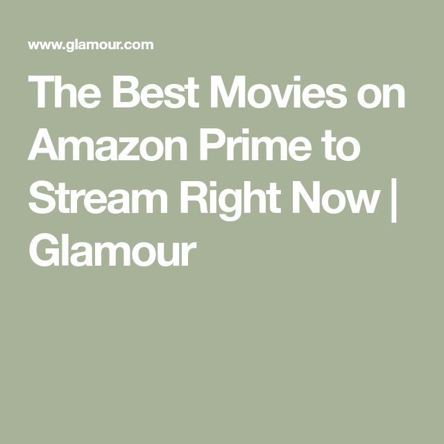 The Best Movies On Amazon Prime To Stream Right Now Glamour In 2021 Best Movies On Amazon Good Movies Movies