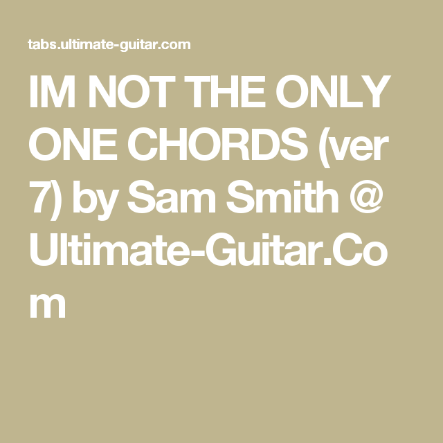 Im Not The Only One Chords Ver 7 By Sam Smith Ultimate Guitar