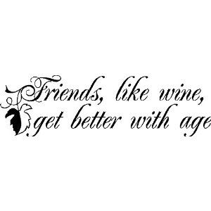 Friends Like Wine Get Better With Age Katie Windham Like