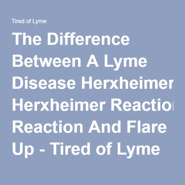 The Difference Between A Lyme Disease Herxheimer Reaction And Flare