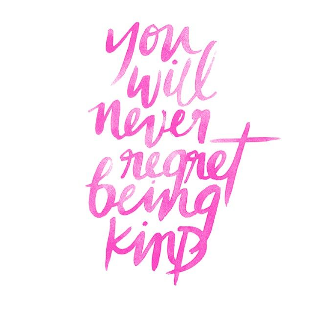 you will never regret being kind <3