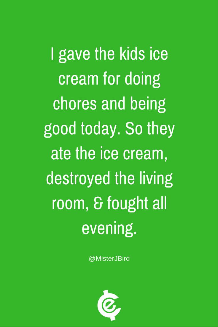 I Gave The Kids Ice Cream For Doing Chores Parents Quotes Funny Funny Parenting Tweets Parenting Quotes