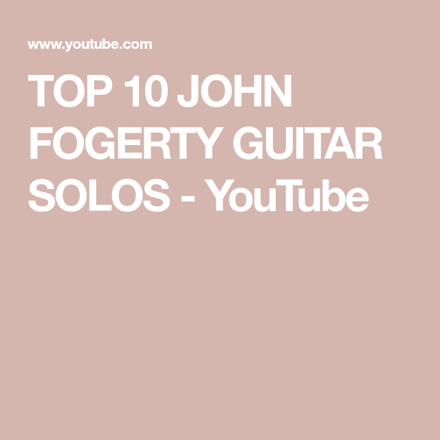 Top 10 John Fogerty Guitar Solos Youtube In 2020 Guitar Solo Guitar Playing Guitar
