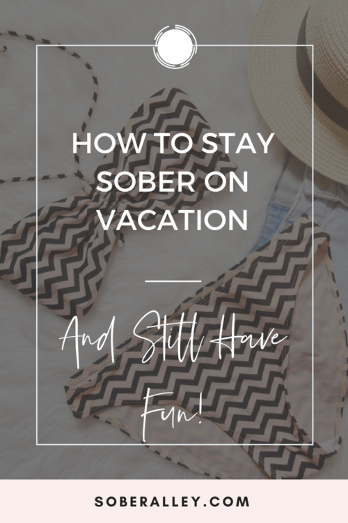 How To Stay Sober On Vacation And Still Have Fun Sober Stop Drinking Stop Drinking Alcohol