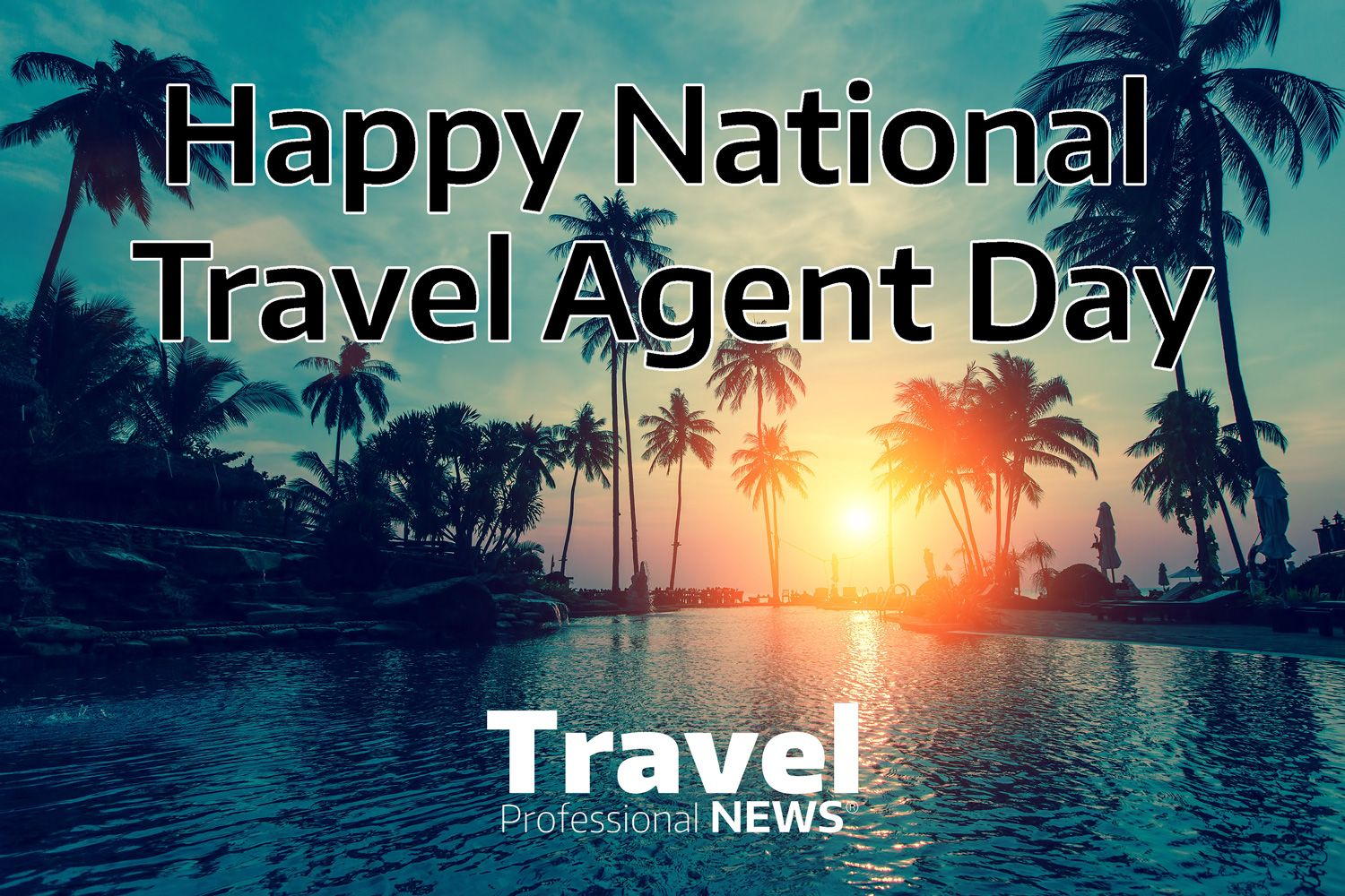 Happy National Travel Agent Day – Travel Professional NEWS