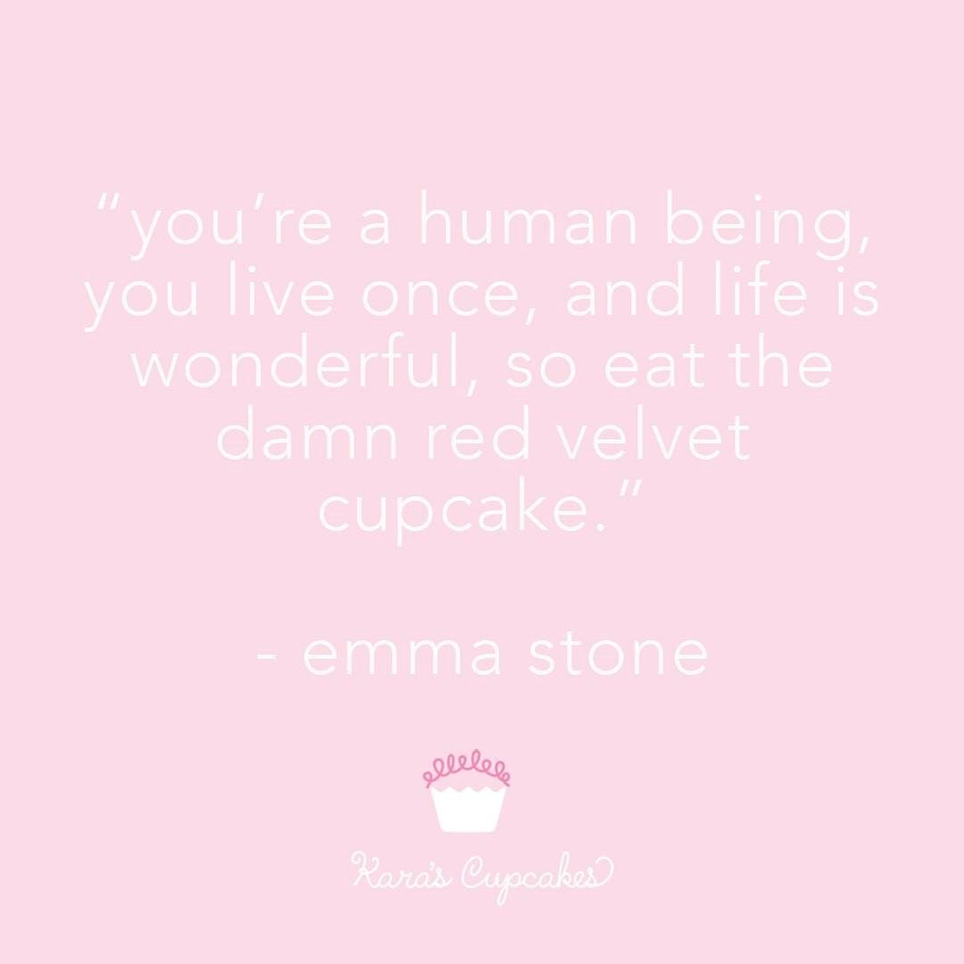 She said it, not us! Wise words from Emma Stone. #KarasCupcakes