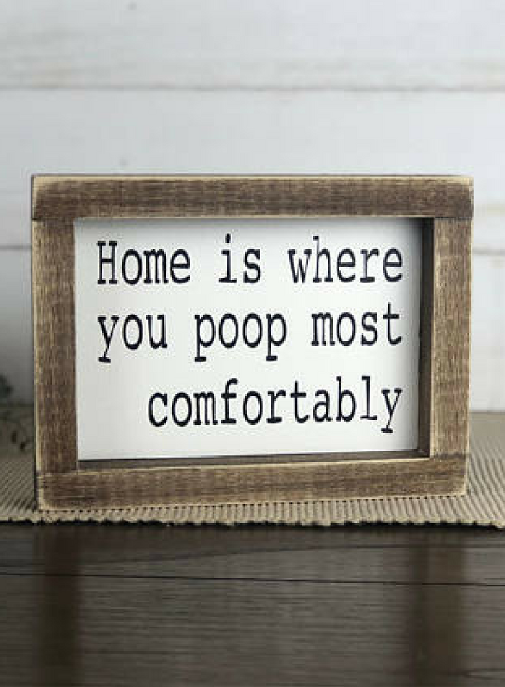 Home Is Where You Poop Most Comfortably Funny Signs